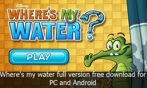 Where's my water full version free download for PC and Android