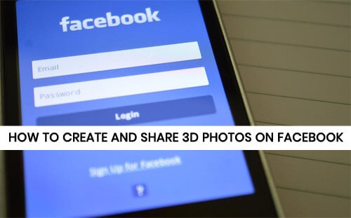 Facebook 3D Photos Feature - How to Create and Share 3D Photos on Facebook