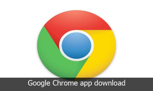 Get Google Chrome App Latest Download for Android, iOS and Windows