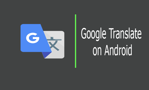 Google Translate: How to Use Google Translate on Android