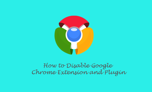 How to Disable Google Chrome Extension and Plugin